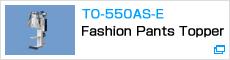TO-550AS-E Fashion Pants Topper